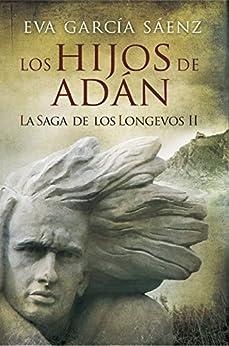 Los Hijos de Adán: La saga de los longevos 2 (Spanish Edition)