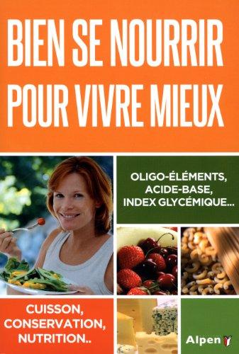 Bien se nourrir pour vivre mieux. Oligo-éléments, acide-base, index glycémique...