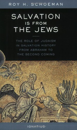 Salvation Is from the Jews: The Role of Judaism in Salvation History from Abraham to the Second Coming por Roy Schoeman