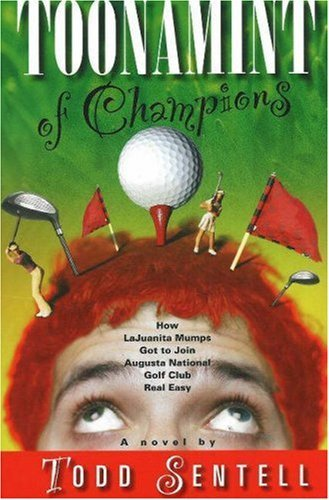 Toonamint of Champions: How LaJuanita Mumps Got to Join Augusta National Golf Club Real Easy by Todd Sentell (2007-04-01)