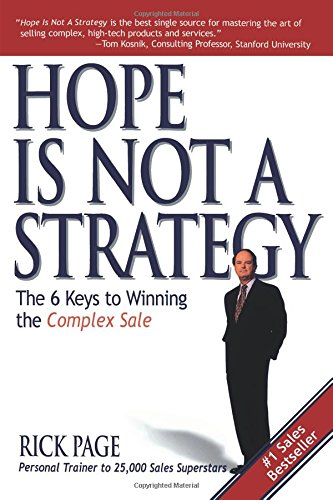 Hope Is Not a Strategy: The 6 Keys to Winning the Complex Sale por Rick Page