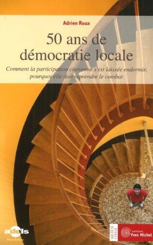 50 ans de démocratie locale : Comment la participation citoyenne s'est laissée endormir, pourquoi elle doit reprendre le combat PDF Books