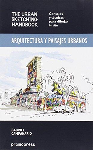 Arquitectura y paisajes urbanos: The Urban Sketching Handbook - Consejos y técnicas para dibujar in situ por Gabriel Campanario