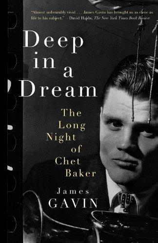 Deep in a Dream: The Long Night of Chet Baker (English Edition) par James Gavin