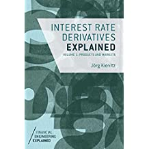 Interest Rate Derivatives Explained: Volume 1: Products and Markets (Financial Engineering Explained) (English Edition)