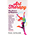 Art Therapy - The Science of Happiness: Overcome Stress, Depression and Anxiety Using The Power of Music, Dance, Writing and Drawing (Performing Arts - ... For Adults - Art Therapy For Children)
