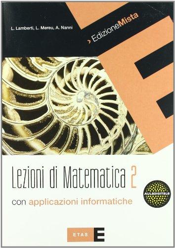 Lezioni di matematica con applicazioni informatiche. Per le Scuole superiori. Con espansione online: 2