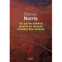 Ce qu'on entend quand on écoute chanter les rivières de Barney Norris