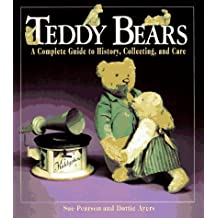 Teddy Bears: A Complete Guide to History, Collecting, and Care by Sue Pearson (1995-10-23)