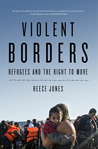 Violent Borders: Refugees and the Right to Move por Reece Jones