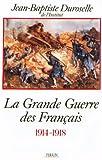 La Grande Guerre des Français. 1914-1918 - L'incompréhensible