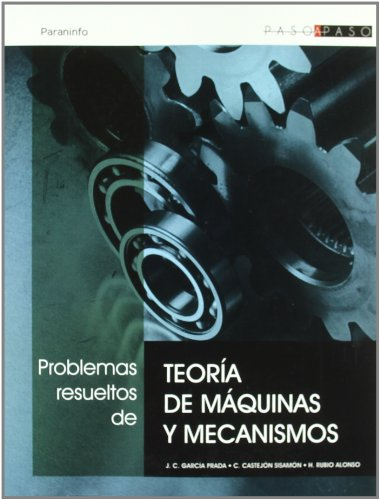 Problemas resueltos de teoría de máquinas y mecanismos (Paso A Paso) por CRISTINA CASTEJON SISAMON