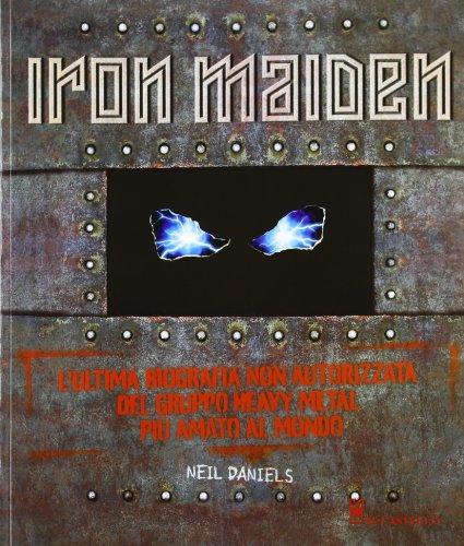 Iron Maiden. L'ultima biografia del gruppo heavy metal più amato del mondo