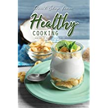 Don't Stop from Healthy Cooking: Here Are 30 Healthy Coconut Oil Recipes to Cook at Home Right Now! (English Edition)