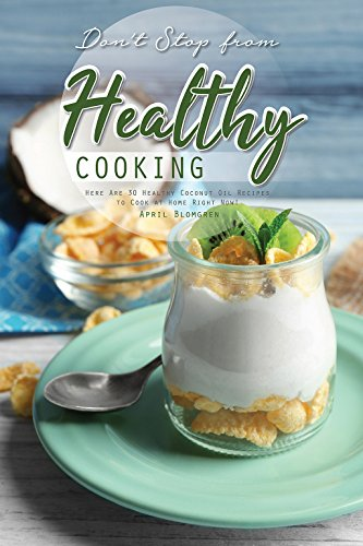 Don't Stop from Healthy Cooking: Here Are 30 Healthy Coconut Oil Recipes to Cook at Home Right Now! (English Edition) (Body Face Oil The Shop)