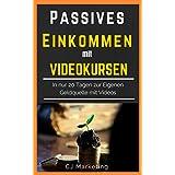 Passives Einkommen mit Videokursen: Schnell und Einfach Online Geld verdienen: In 20 Tagen zur eigenen Geldquelle mit Videos - Passives Einkommen, Online ... Freiheit durch passives Einkomm)
