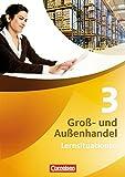 Gro�- und Au�enhandel: Band 3 - Arbeitsbuch mit Lernsituationen