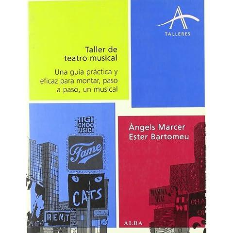 Taller de teatro musical: Una guía práctica y eficaz para montar, paso a paso, un musical