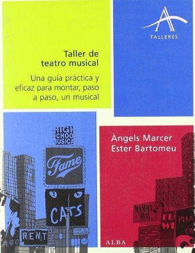 Taller de teatro musical : una guía prácitca y eficaz para montar, paso a paso, un musical por Ester Bartomeu Floreta, Àngels Marcer