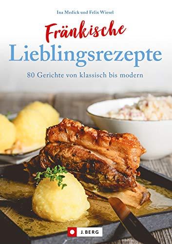 Fränkisch kochen: Fränkische Lieblingsrezepte von Sauerbraten bis zur Gold  und Silbertorte. Die besten Rezepte der fränkischen Küche. Das fränkische  ...