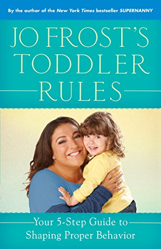 Jo Frost's Toddler Rules: Your 5-Step Guide to Shaping Proper Behavior por Jo Frost
