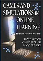 Games And Simulations in Online Learning: Research and Development Frameworks by David Gibson (2006-09-26)