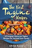 The Best Tagine Recipes: 25 Original Moroccan Tagine Recipes for You and Your Family