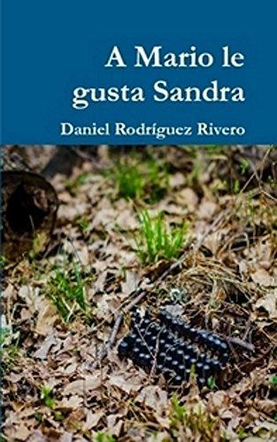 A Mario le gusta Sandra (Colección Mr Roboto nº 13) por Daniel Rodriguez Rivero