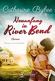 Neuanfang in River Bend (Happy End in River Bend 1) von [Bybee, Catherine]