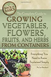 The Complete Guide to Growing Vegetables, Flowers, Fruits, and Herbs from Containers: Everything You Need to Know Explained Simply (Back to Basics Growing) by Lizz Shepherd (2011-03-17)