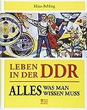 Leben in der DDR: Alles, was man wissen muss - Klaus Behling