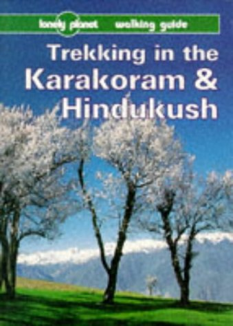 TREKKING IN THE KARAKORAM AND HINDUKUSH 1ED (Lonely Planet Walking Guides)