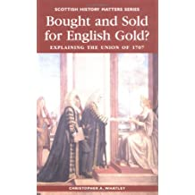 Bought and Sold for English Gold?: The Union of 1707 (Scottish History Matters)