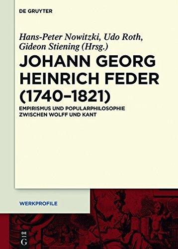 Johann Georg Heinrich Feder (1740–1821): Empirismus und Popularphilosophie zwischen Wolff und Kant (Werkprofile)
