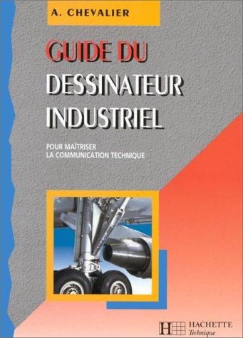 GUIDE DU DESSINATEUR INDUSTRIEL 2NDE 1ERE ET TERMINALE. Edition 1998-1999