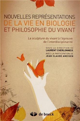 Nouvelles présentations de la vie en biologie et philosophie du vivant