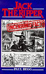 Jack the Ripper: The Uncensored Facts - A documented history of the Whitechapel murders of 1888