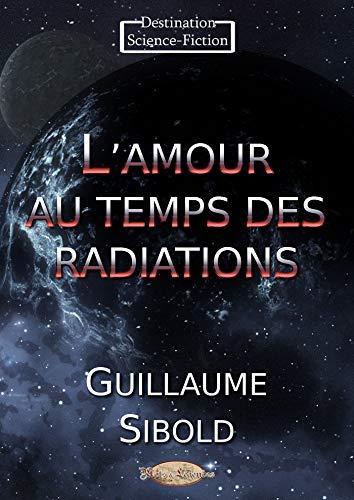 Couverture du livre L'amour au temps des radiations (Destination Science-Fiction)
