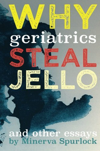 why-geriatrics-steal-jell-o-and-other-essays