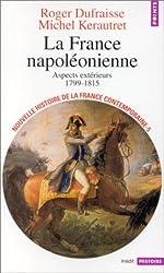 Nouvelle Histoire de la France contemporaine, tome 5 : La France napoléonienne, aspects extérieurs, 1799-1815
