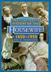 The Illustrated History of the Housewife, 1650-1950