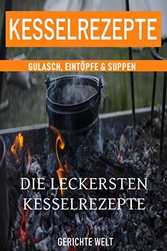 Kesselrezepte: Die leckersten Kesselrezepte. Gulasch, Eintöpfe & Suppen. Das Outdoor Kochbuch (Camper E-herd)