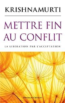 Mettre fin au conflit : La libération par l'acceptation (Spiritualité) par [Krishnamurti, Jiddu]