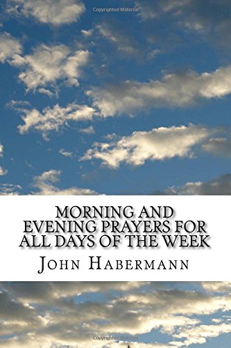 Morning and Evening Prayers For All Days of the Week: (John Habermann Classics Collection)