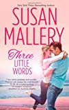 Three Little Words (Fool's Gold Romance)