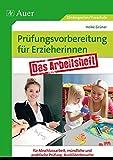 Prüfungsvorbereitung für Erzieherinnen: Das Arbeitsheft für Abschlussarbeit, mündliche und praktische Prüfung, Ausbilderbesuch (Kindergarten)