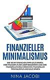 Finanzieller Minimalismus: Wie Sie mit einfachen Tipps Geld sparen, Ihre Finanzen in den Griff bekommen und Ihre finanziellen Ziele erreichen. Finanzieller Minimalismus und Geld sparen.