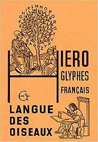 HIEROGLYPHES FRANCAIS ET LANGUE DES OISEAUX par  Emmanuel