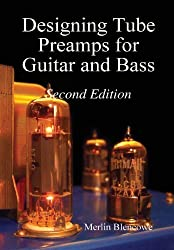 Designing Valve Preamps for Guitar and Bass, Second Edition by Blencowe, Merlin Published by Wem Publishing (2012)