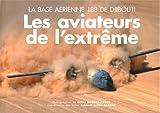 Les aviateurs de l'extrême : La base aérienne 188 de Djibouti